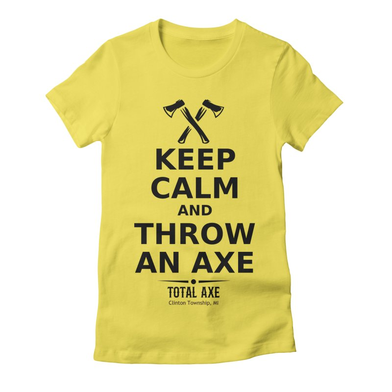 Keep Calm and Throw an Axe Women's T-Shirt by Total Axe Throwing Online Shop