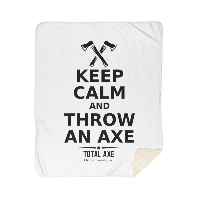 Keep Calm and Throw an Axe Home Blanket by Total Axe Throwing Online Shop