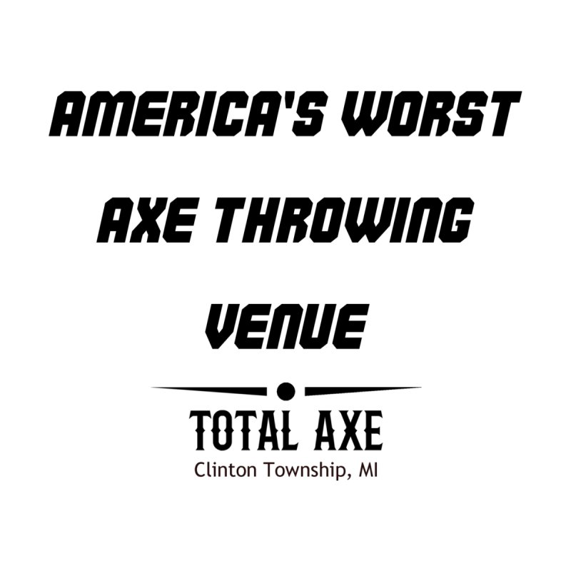 America's Worst Axe Throwing Venue Women's T-Shirt by Total Axe Throwing Online Shop