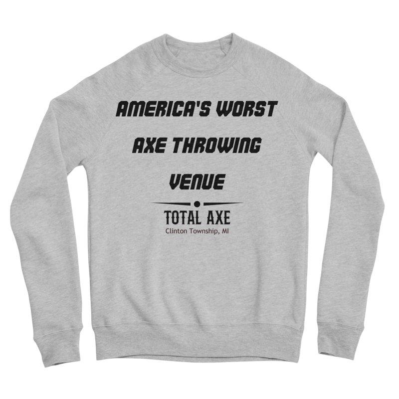 America's Worst Axe Throwing Venue Men's Sweatshirt by Total Axe Throwing Online Shop