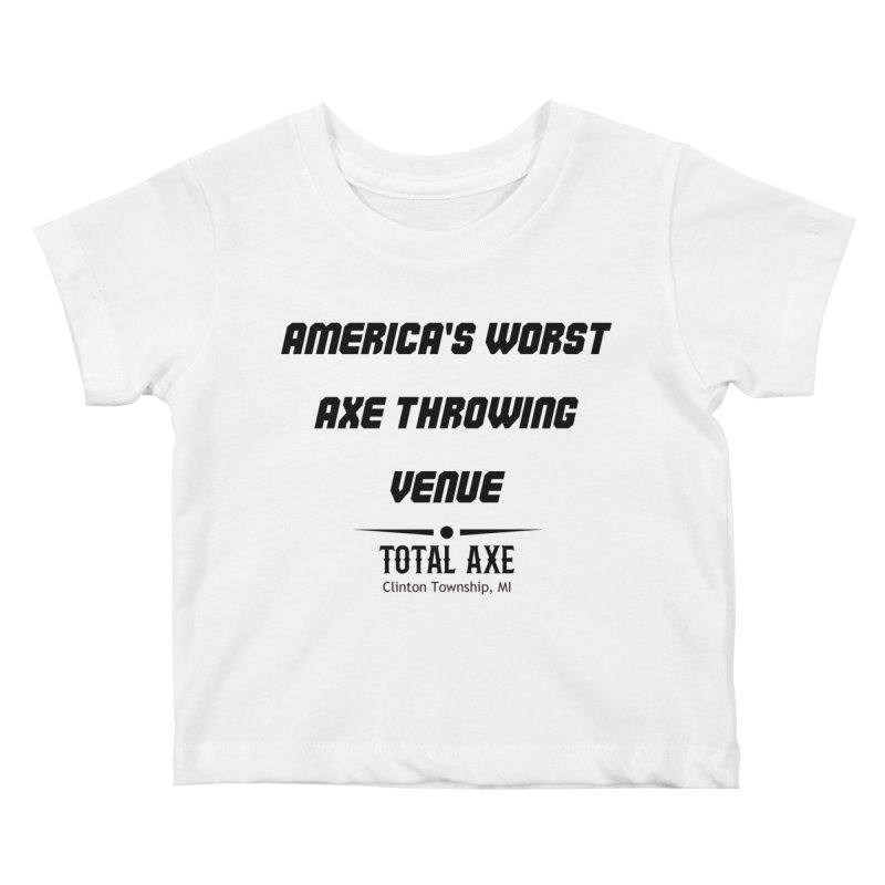 America's Worst Axe Throwing Venue Kids Baby T-Shirt by Total Axe Throwing Online Shop