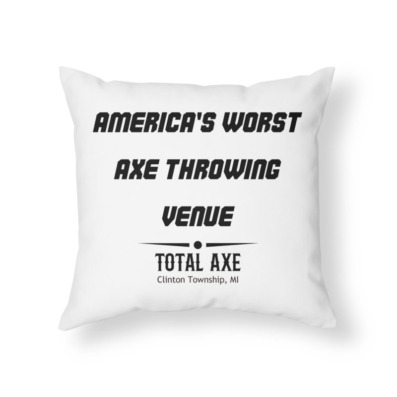 America's Worst Axe Throwing Venue Home Throw Pillow by Total Axe Throwing Online Shop