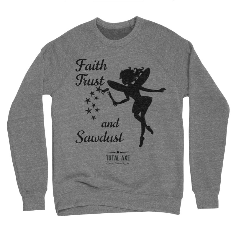 Faith Trust and Sawdust (Black Print) Men's Sweatshirt by Total Axe Throwing Online Shop