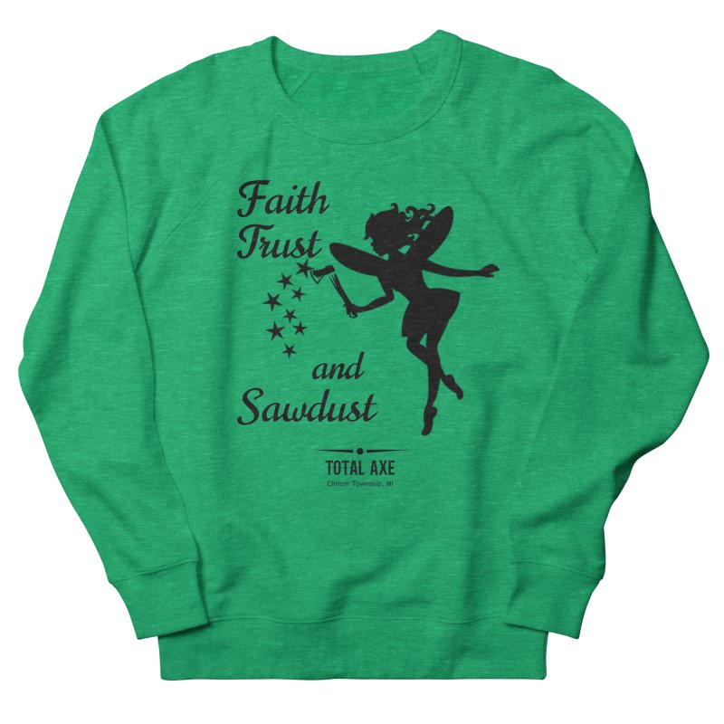 Faith Trust and Sawdust (Black Print) Women's Sweatshirt by Total Axe Throwing Online Shop