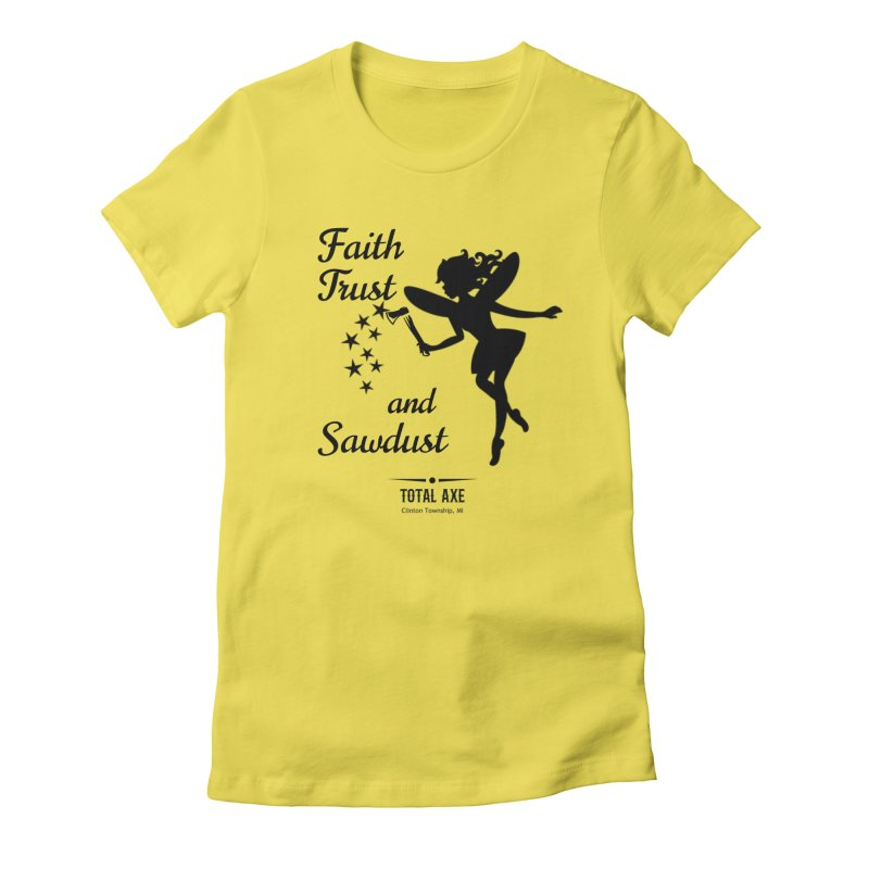 Faith Trust and Sawdust (Black Print) Women's T-Shirt by Total Axe Throwing Online Shop