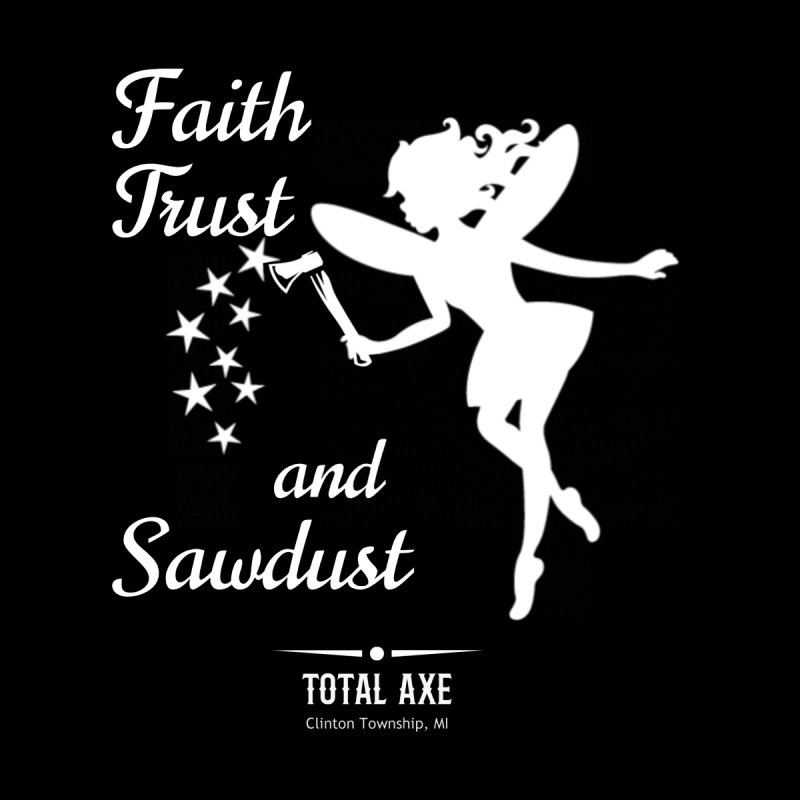 Faith Trust and Sawdust (White Print) Women's T-Shirt by Total Axe Throwing Online Shop