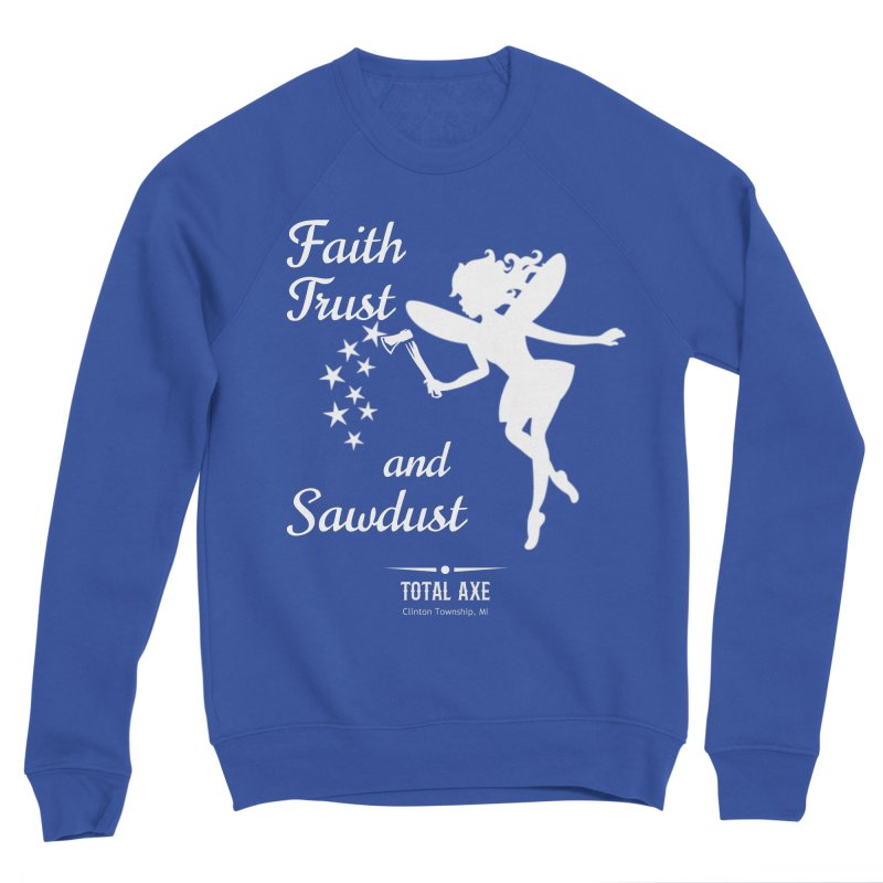 Faith Trust and Sawdust (White Print) Men's Sweatshirt by Total Axe Throwing Online Shop