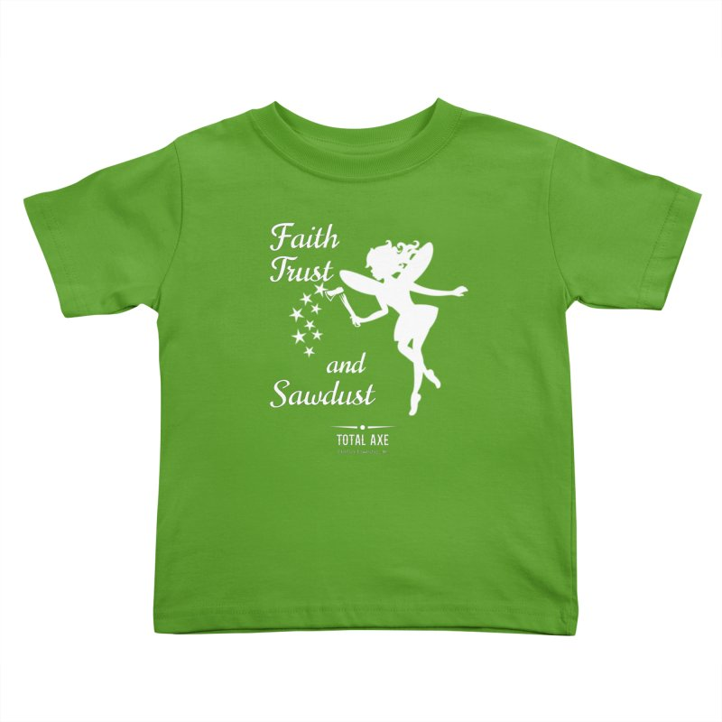 Faith Trust and Sawdust (White Print) Kids Toddler T-Shirt by Total Axe Throwing Online Shop
