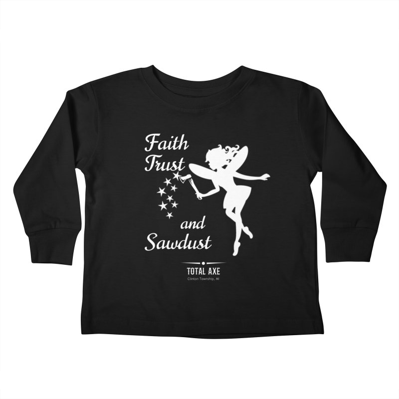 Faith Trust and Sawdust (White Print) Kids Toddler Longsleeve T-Shirt by Total Axe Throwing Online Shop