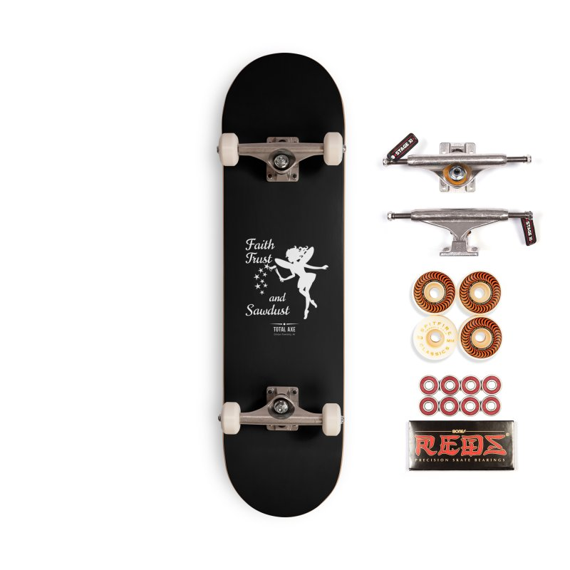 Faith Trust and Sawdust (White Print) Accessories Skateboard by Total Axe Throwing Online Shop