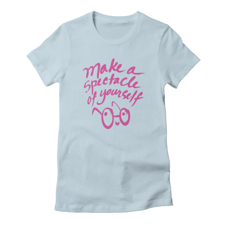 Make a Spectacle of Yourself Women's T-Shirt by totalbabycakes's Artist Shop