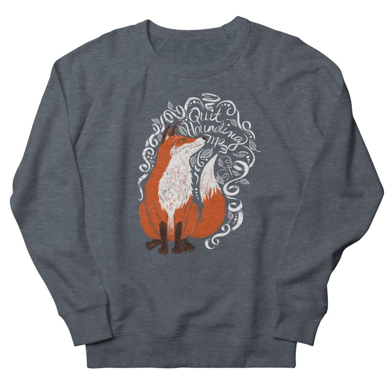 The Fox Says... Women's French Terry Sweatshirt by totalbabycakes's Artist Shop