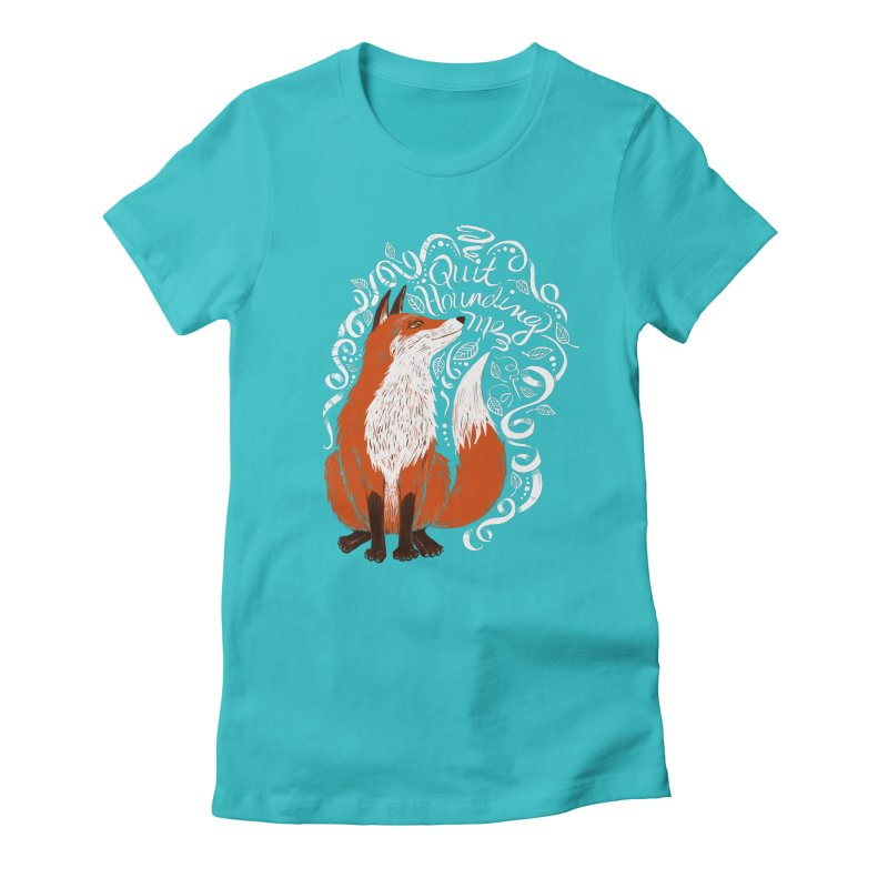 The Fox Says... Women's Fitted T-Shirt by totalbabycakes's Artist Shop