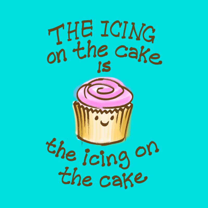 The Icing on the Cake Women's T-Shirt by totalbabycakes's Artist Shop