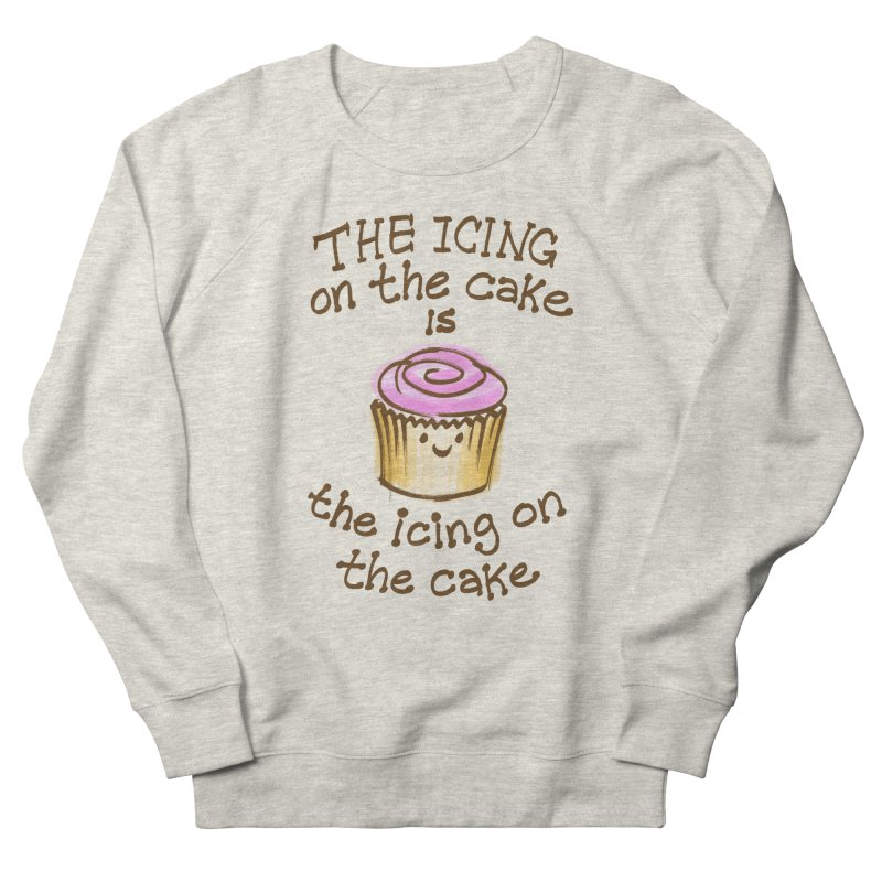 The Icing on the Cake Women's French Terry Sweatshirt by totalbabycakes's Artist Shop