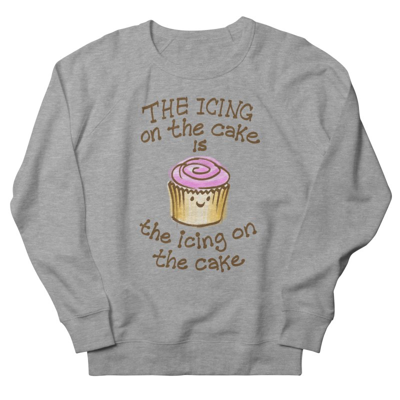 The Icing on the Cake Men's French Terry Sweatshirt by totalbabycakes's Artist Shop