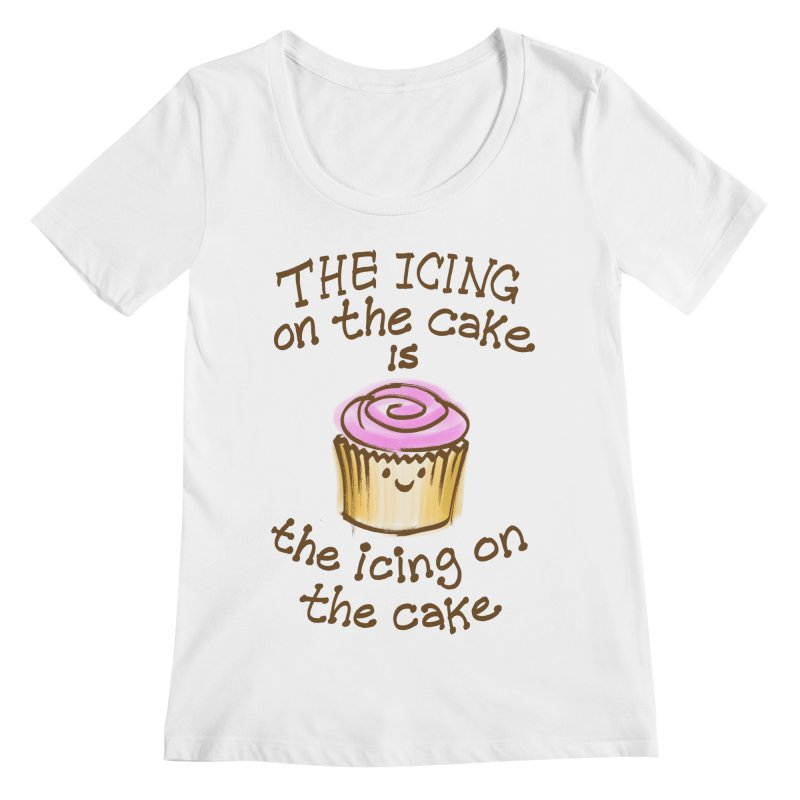 The Icing on the Cake Women's Regular Scoop Neck by totalbabycakes's Artist Shop