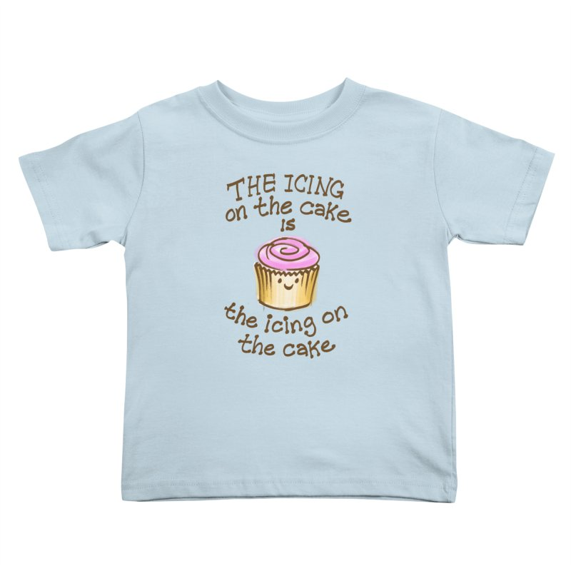 The Icing on the Cake Kids Toddler T-Shirt by totalbabycakes's Artist Shop