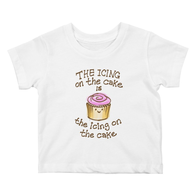 The Icing on the Cake Kids Baby T-Shirt by totalbabycakes's Artist Shop