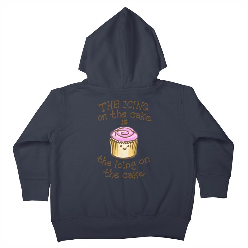 The Icing on the Cake Kids Toddler Zip-Up Hoody by totalbabycakes's Artist Shop