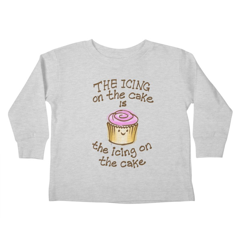 The Icing on the Cake Kids Toddler Longsleeve T-Shirt by totalbabycakes's Artist Shop