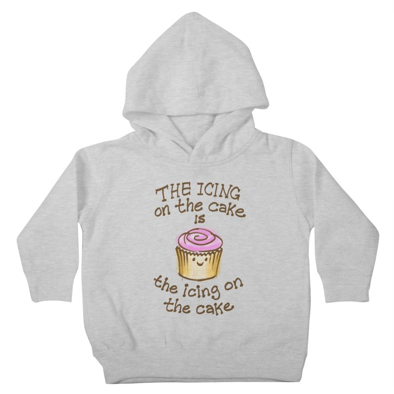 The Icing on the Cake Kids Toddler Pullover Hoody by totalbabycakes's Artist Shop