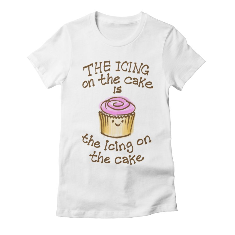 The Icing on the Cake Women's Fitted T-Shirt by totalbabycakes's Artist Shop