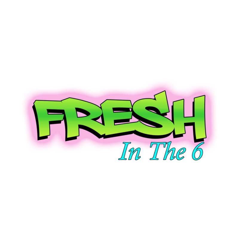 Fresh in The 6 by ToVee Apparel