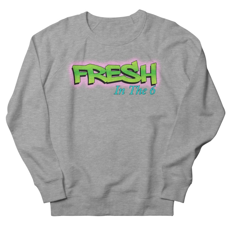 Fresh in The 6 Women's Sweatshirt by ToVee Apparel