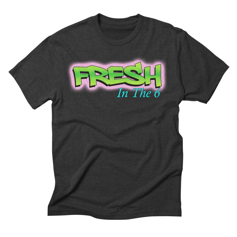 Fresh in The 6 Men's Triblend T-Shirt by ToVee Apparel