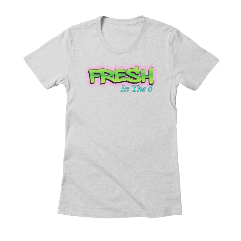 Fresh in The 6 Women's Fitted T-Shirt by ToVee Apparel