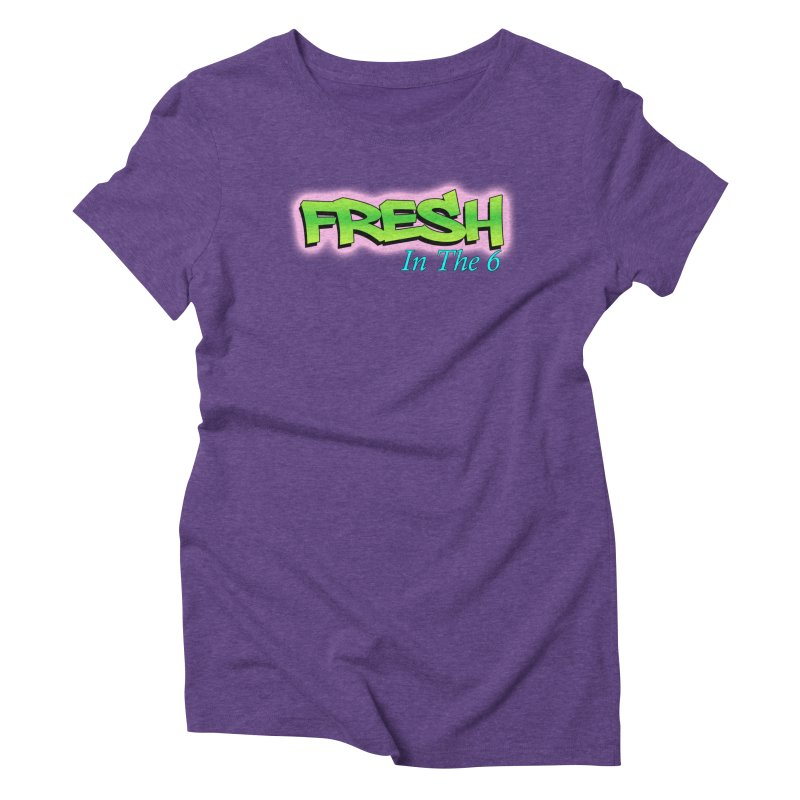Fresh in The 6 Women's Triblend T-shirt by ToVee Apparel