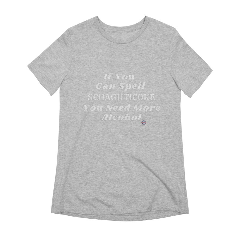 Schaghticoke Spelling Shirt Women's T-Shirt by Townsquare Media Albany's Artist Shop