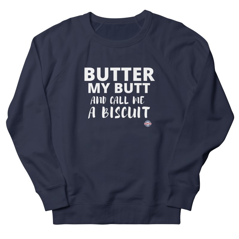 Butter My Biscuit Shirt Women's Sweatshirt by Townsquare Media Albany's Artist Shop