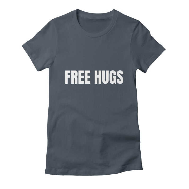 Free Hugs Women's T-Shirt by townsquareamarillo's Artist Shop