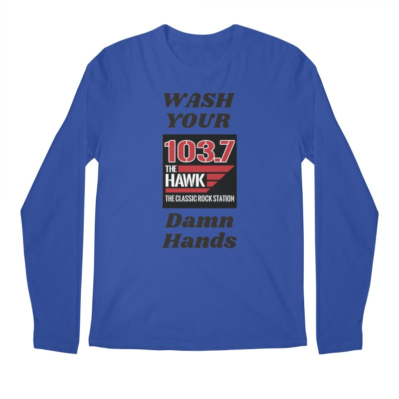 Wash Your Damn Hands - 103.7 The Hawk Men's Longsleeve T-Shirt by townsquarebillings's Artist Shop