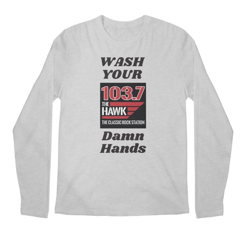 Wash Your Damn Hands - 103.7 The Hawk Men's Longsleeve T-Shirt by townsquarebillings's Artist Shop