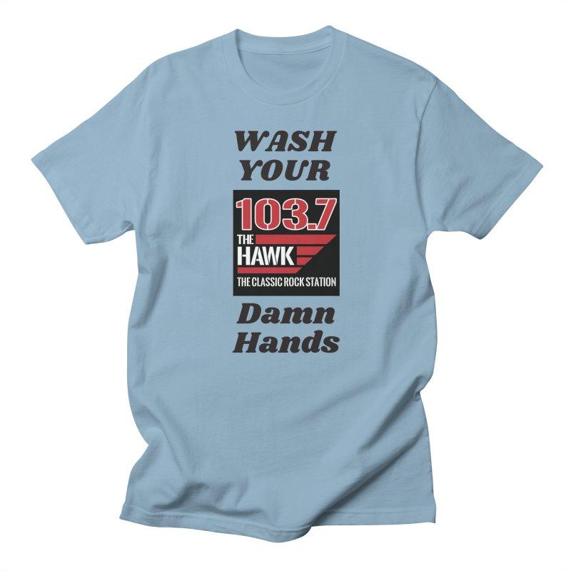 Wash Your Damn Hands - 103.7 The Hawk Men's T-Shirt by townsquarebillings's Artist Shop