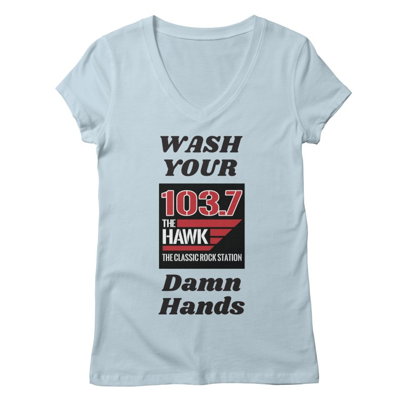 Wash Your Damn Hands - 103.7 The Hawk Women's V-Neck by townsquarebillings's Artist Shop