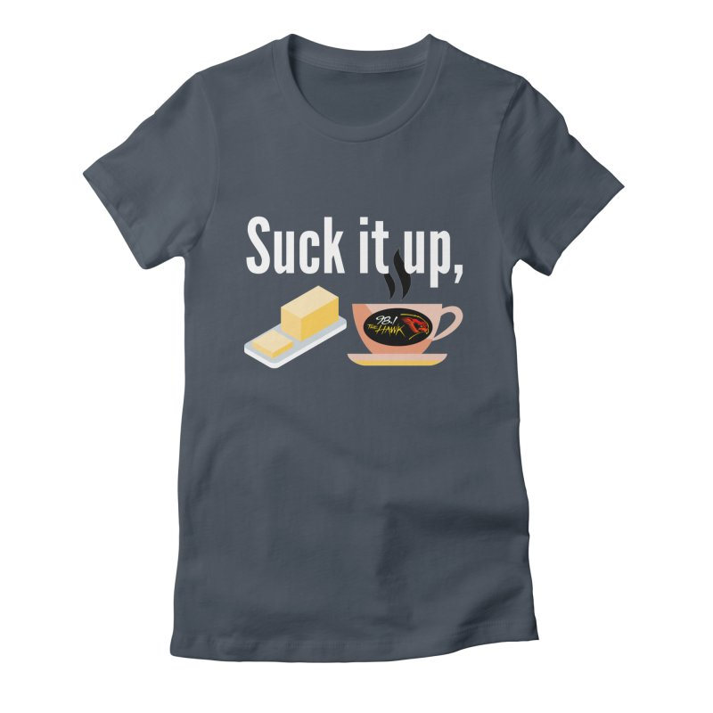 Suck it Up Buttercup Women's T-Shirt by townsquarebinghamton's Artist Shop