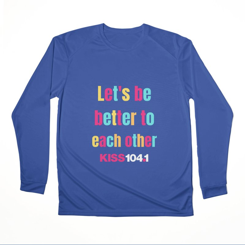 Be Better to Each Other - Kiss 104 Women's Longsleeve T-Shirt by townsquarebinghamton's Artist Shop
