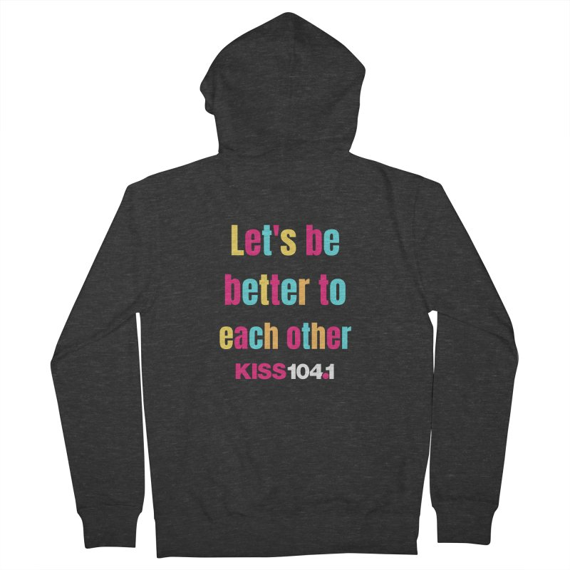 Be Better to Each Other - Kiss 104 Men's Zip-Up Hoody by townsquarebinghamton's Artist Shop
