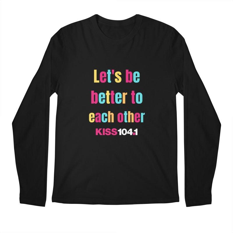 Be Better to Each Other - Kiss 104 Men's Longsleeve T-Shirt by townsquarebinghamton's Artist Shop
