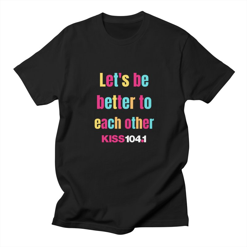 Be Better to Each Other - Kiss 104 Men's T-Shirt by townsquarebinghamton's Artist Shop