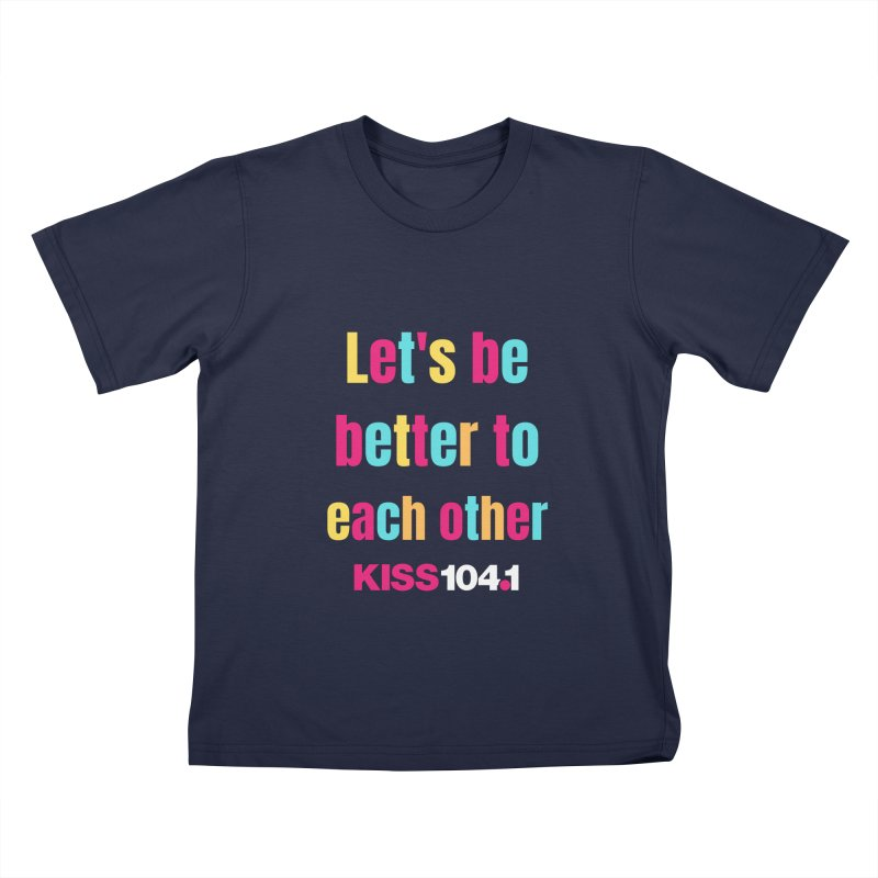 Be Better to Each Other - Kiss 104 Kids T-Shirt by townsquarebinghamton's Artist Shop