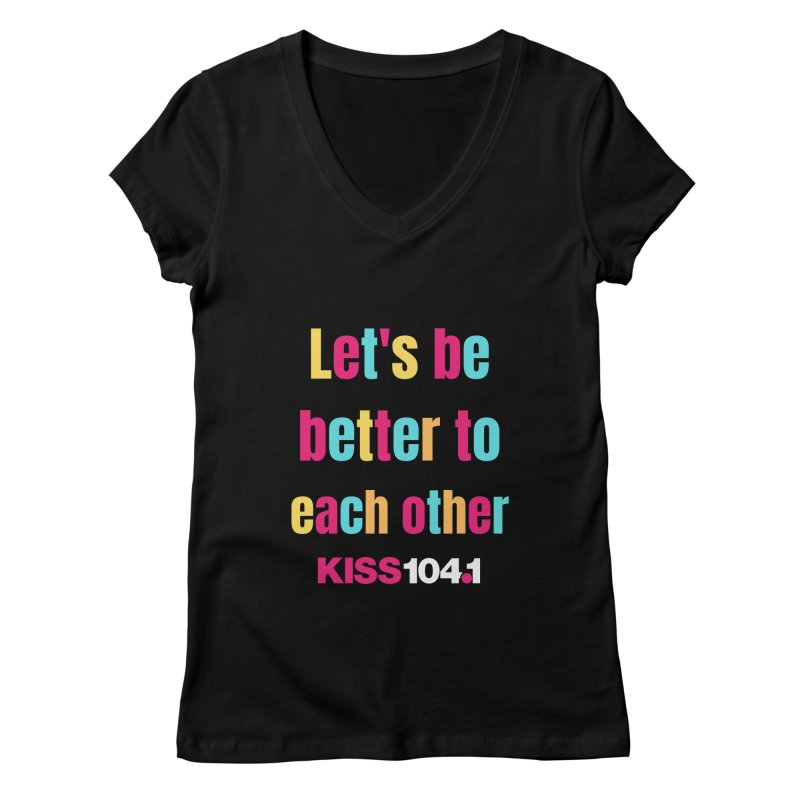 Be Better to Each Other - Kiss 104 Women's V-Neck by townsquarebinghamton's Artist Shop