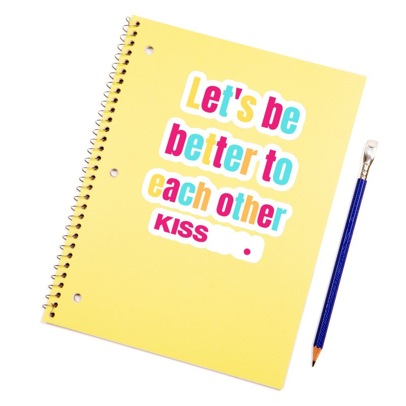 Be Better to Each Other - Kiss 104 Accessories Sticker by townsquarebinghamton's Artist Shop