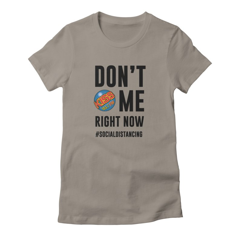 Don't Kiss 104.7 Me Social Distancing Shirt Women's T-Shirt by Townsquare Media Casper's Shop
