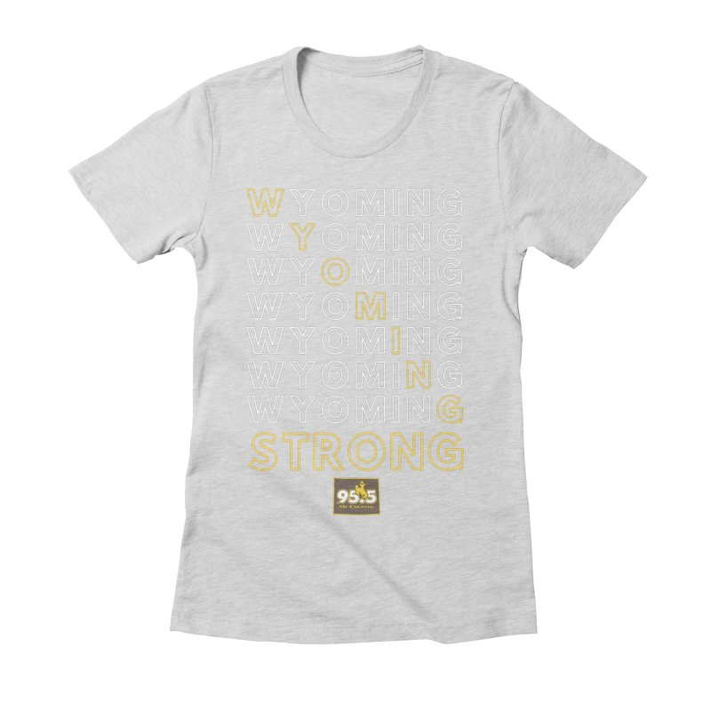 Wyoming Strong Shirt Women's T-Shirt by Townsquare Media Casper's Shop