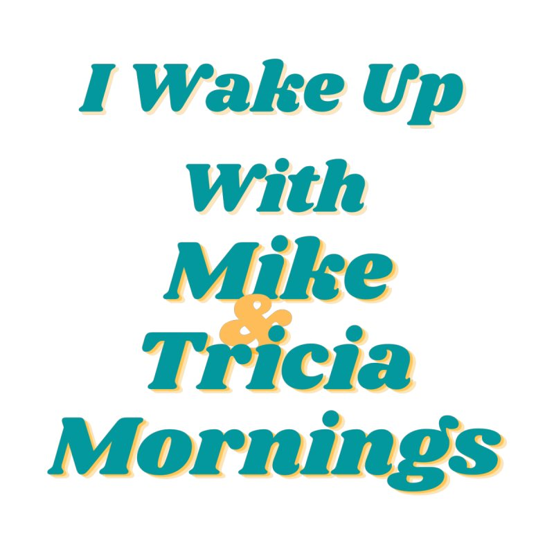 I Wake Up With Mike and Tricia Mornings Women's Longsleeve T-Shirt by Townsquare Media El Paso's Shop